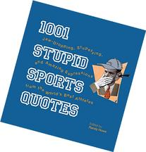 1001 Stupid Sports Quotes: Jaw-Dropping, Stupefying, and