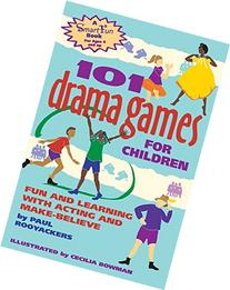 101 Drama Games for Children: Fun and Learning with Acting