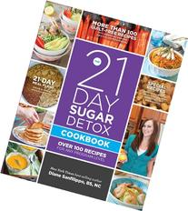 The 21-Day Sugar Detox Cookbook: Over 100 Recipes for Any