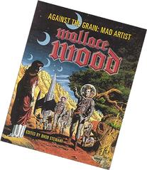 Against The Grain: Mad Artist Wallace Wood
