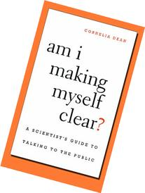 Am I Making Myself Clear?: A Scientist's Guide to Talking to