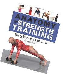 Anatomy of Strength Training: The Five Essential Exercises