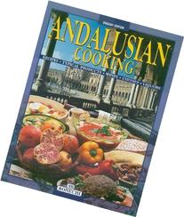 Andalusian Cooking: Recipes,Typical Productes, Wines,
