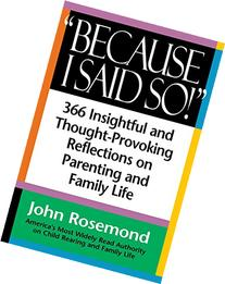 Because I Said So!: A Collection of 366 Insightful and