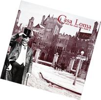 Casa Loma and the Man Who Built It