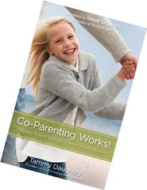Co-Parenting Works!: Helping Your Children Thrive After