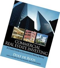 Commercial Real Estate Investing: A Creative Guide to