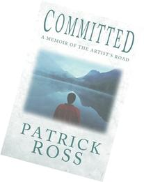 Committed: A Memoir of the Artist's Road