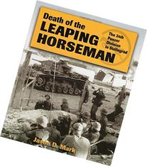 Death of the Leaping Horseman: The 24th Panzer Division in