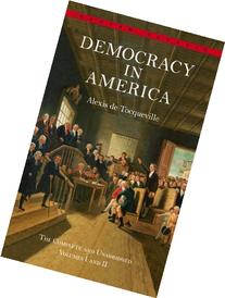 Democracy in America: The Complete and Unabridged Volumes I