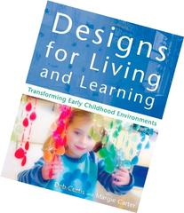 Designs for Living and Learning: Transforming Early