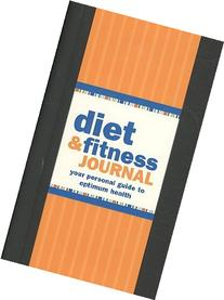 Diet & Fitness Journal: Your Personal Guide to Optimum