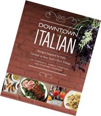 Downtown Italian: Recipes Inspired by Italy, Created in New