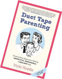 Duct Tape Parenting: A Less Is More Approach to Raising