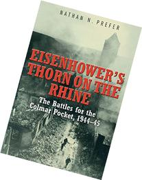 Eisenhower's Thorn on the Rhine: The Battles for the Colmar