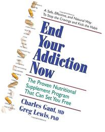 End Your Addiction Now: The Proven Nutritional Supplement