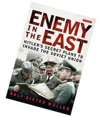 Enemy in the East: Hitler's Secret Plans to Invade the