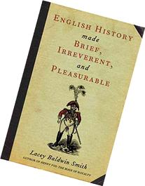 English History Made Brief, Irreverent and Pleasurable