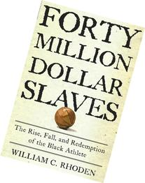 Forty Million Dollar Slaves: The Rise, Fall, and Redemption