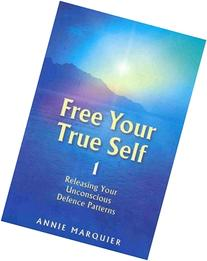 Free Your True Self 1: Releasing Your Unconcious Defence