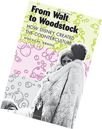 From Walt to Woodstock: How Disney Created the