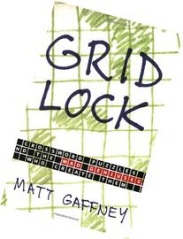 Gridlock: Crossword Puzzles and the Mad Geniuses Who Create