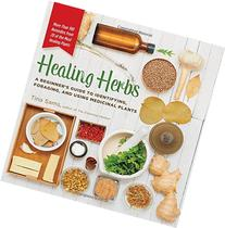 Healing Herbs: A Beginner's Guide to Identifying, Foraging,