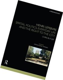 Henri Lefebvre: Spatial Politics, Everyday Life and the