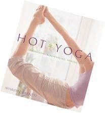 Hot Yoga: Energizing, Rejuvenating, Healing