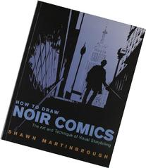 How to Draw Noir Comics: The Art and Technique of Visual
