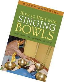 How to Heal with Singing Bowls: Traditional Tibetan Healing