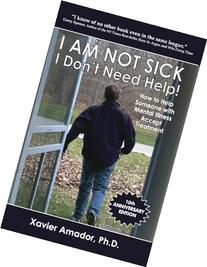 I Am Not Sick, I Don't Need Help!: How to Help Someone With