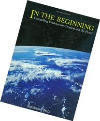 In the Beginning: Compelling Evidence for Creation and the
