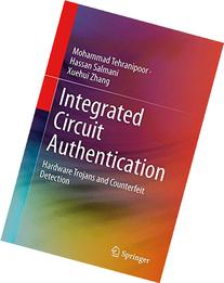 Integrated Circuit Authentication: Hardware Trojans and