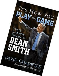 It's How You Play the Game: The 12 Leadership Principles of