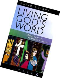 Living God's Word: Reflections on the Weekly Gospels