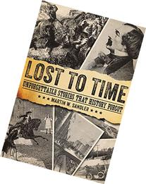 Lost to Time :  Unforgettable Stories That History Forgot