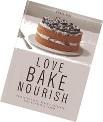 Love, Bake, Nourish: Healthier cakes and desserts full of