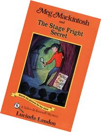 Meg Mackintosh and the Stage Fright Secret: A Solve-It-