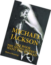 Michael Jackson: The Book The Media Doesn'T Want You To Read