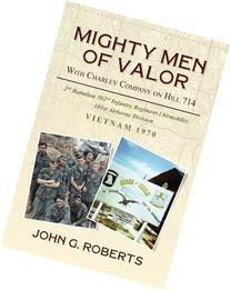 Mighty Men of Valor: With Charlie Company on Hill 714-