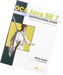 OCA Java SE 7 Programmer I Certification Guide: Prepare for