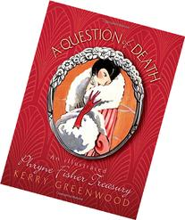 Question of Death, A: An Illustrated Phryne Fisher Anthology