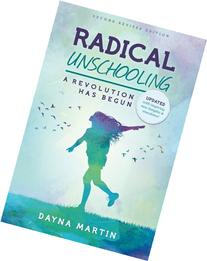 Radical Unschooling - A Revolution Has Begun-Revised Edition
