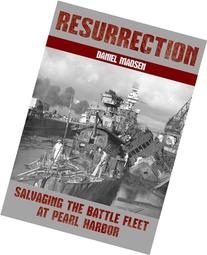 Resurrection: Salvaging the Battle Fleet at Pearl Harbor