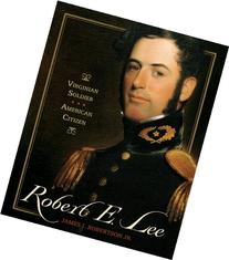 Robert E. Lee: Virginian Soldier, American Citizen