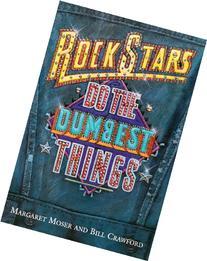 Rock Stars Do Dumbest Things