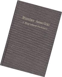 Russian America: A Biographical Dictionary