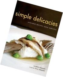 Simple Delicacies: Japanese Recipes from Hirozen