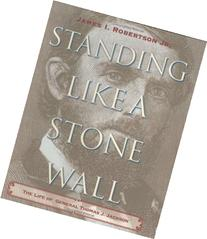 Standing Like a Stone Wall: The Life of General Thomas J.